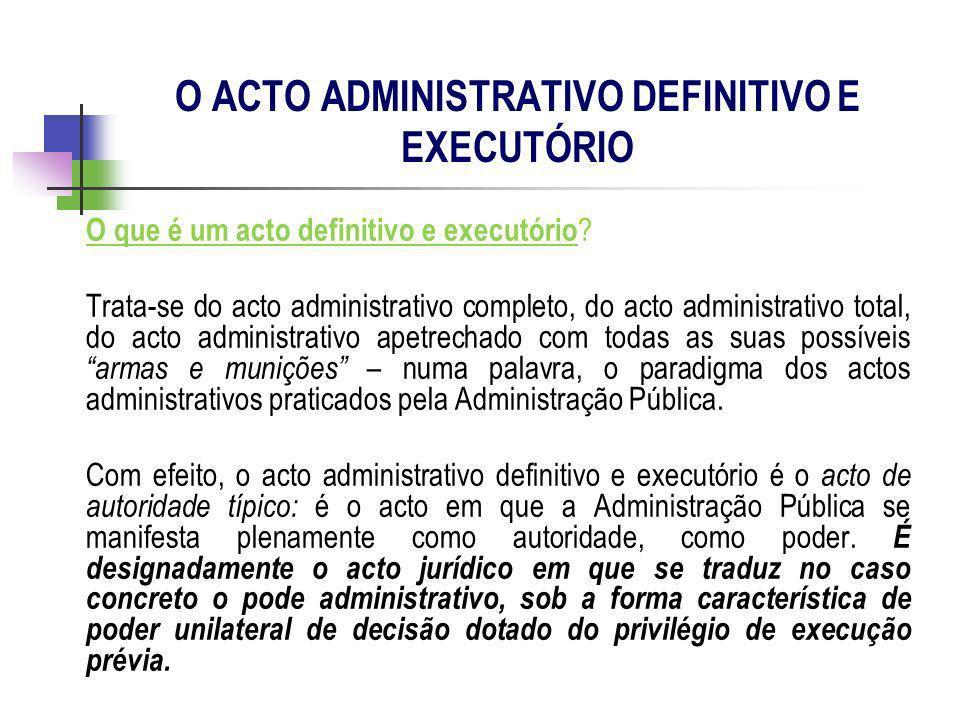 O que é um acto definitivo e executório ? Trata-se do acto administrativo completo, do acto administrativo total, do acto administrativo apetrechado c