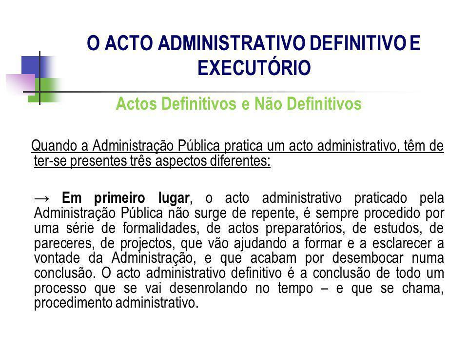 Actos Definitivos e Não Definitivos Quando a Administração Pública pratica um acto administrativo, têm de ter-se presentes três aspectos diferentes: E