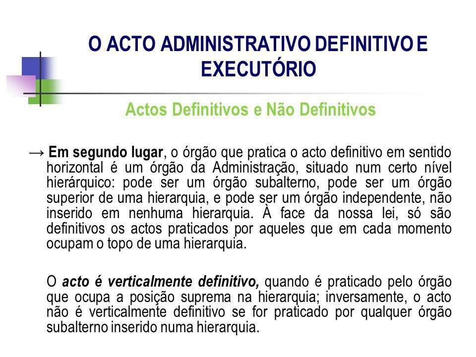 Actos Definitivos e Não Definitivos Em segundo lugar, o órgão que pratica o acto definitivo em sentido horizontal é um órgão da Administração, situado