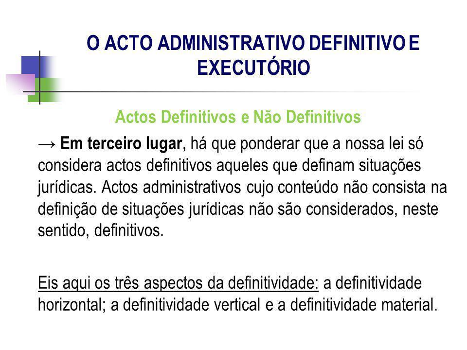 Actos Definitivos e Não Definitivos Em terceiro lugar, há que ponderar que a nossa lei só considera actos definitivos aqueles que definam situações ju