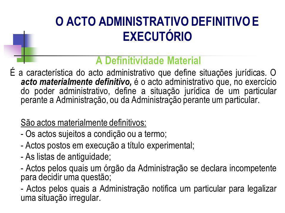 A Definitividade Material É a característica do acto administrativo que define situações jurídicas. O acto materialmente definitivo, é o acto administ