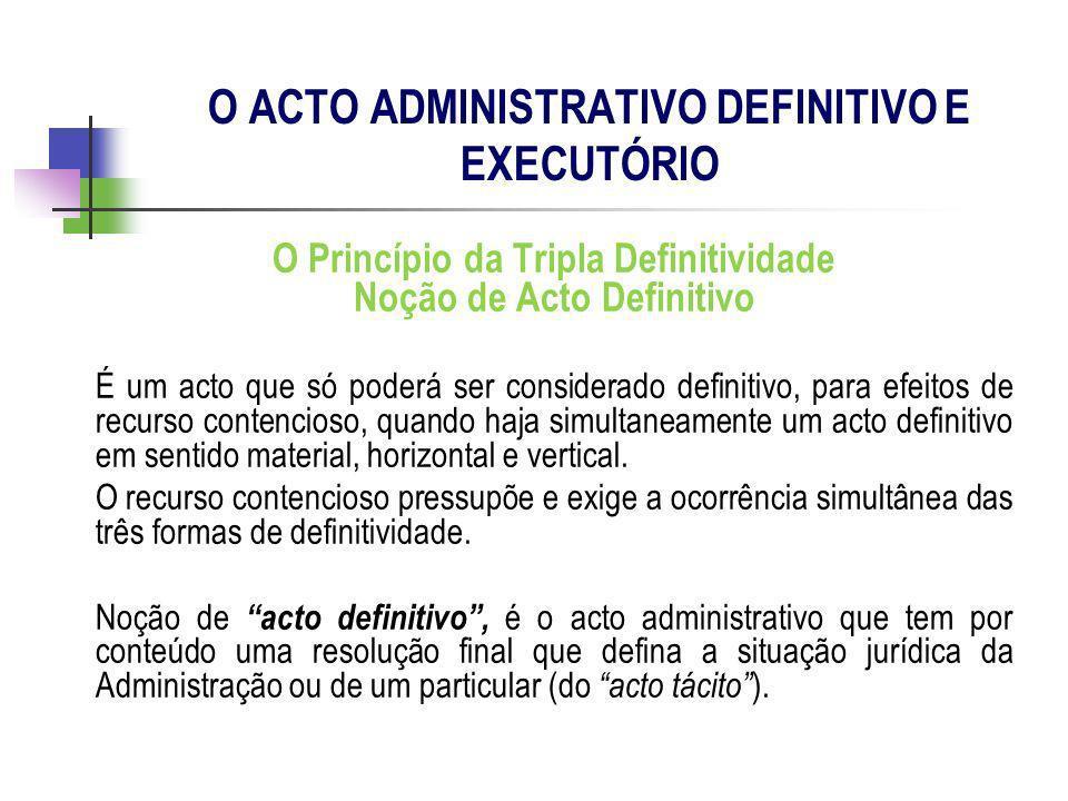 O Princípio da Tripla Definitividade Noção de Acto Definitivo É um acto que só poderá ser considerado definitivo, para efeitos de recurso contencioso,