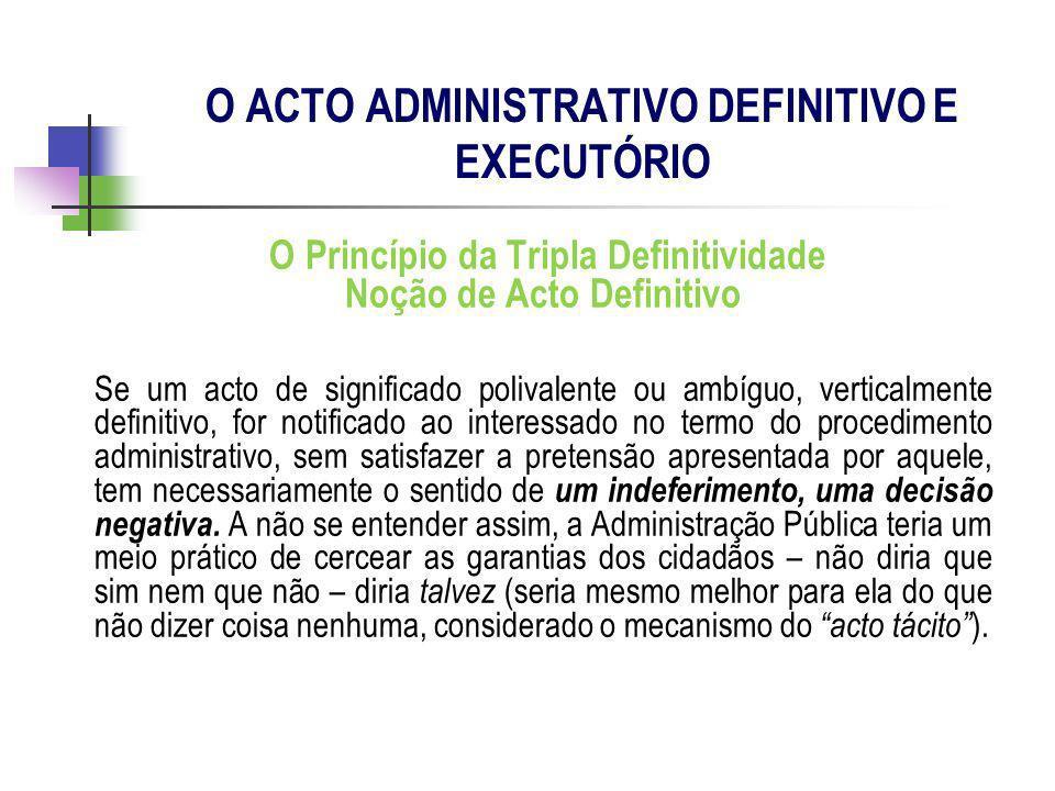 O Princípio da Tripla Definitividade Noção de Acto Definitivo Se um acto de significado polivalente ou ambíguo, verticalmente definitivo, for notifica