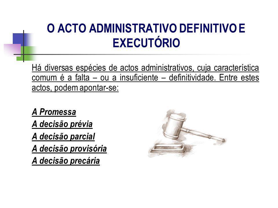 Há diversas espécies de actos administrativos, cuja característica comum é a falta – ou a insuficiente – definitividade. Entre estes actos, podem apon