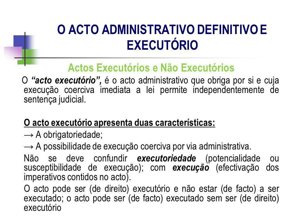 Actos Executórios e Não Executórios O acto executório, é o acto administrativo que obriga por si e cuja execução coerciva imediata a lei permite indep