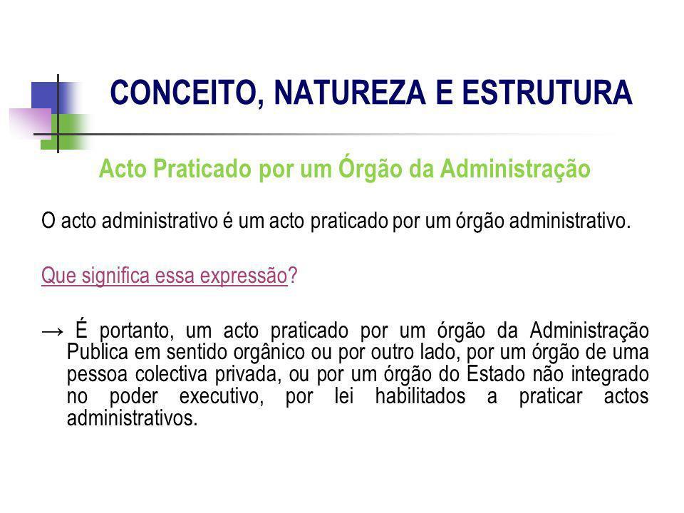 Acto Praticado por um Órgão da Administração O acto administrativo é um acto praticado por um órgão administrativo. Que significa essa expressão? É po