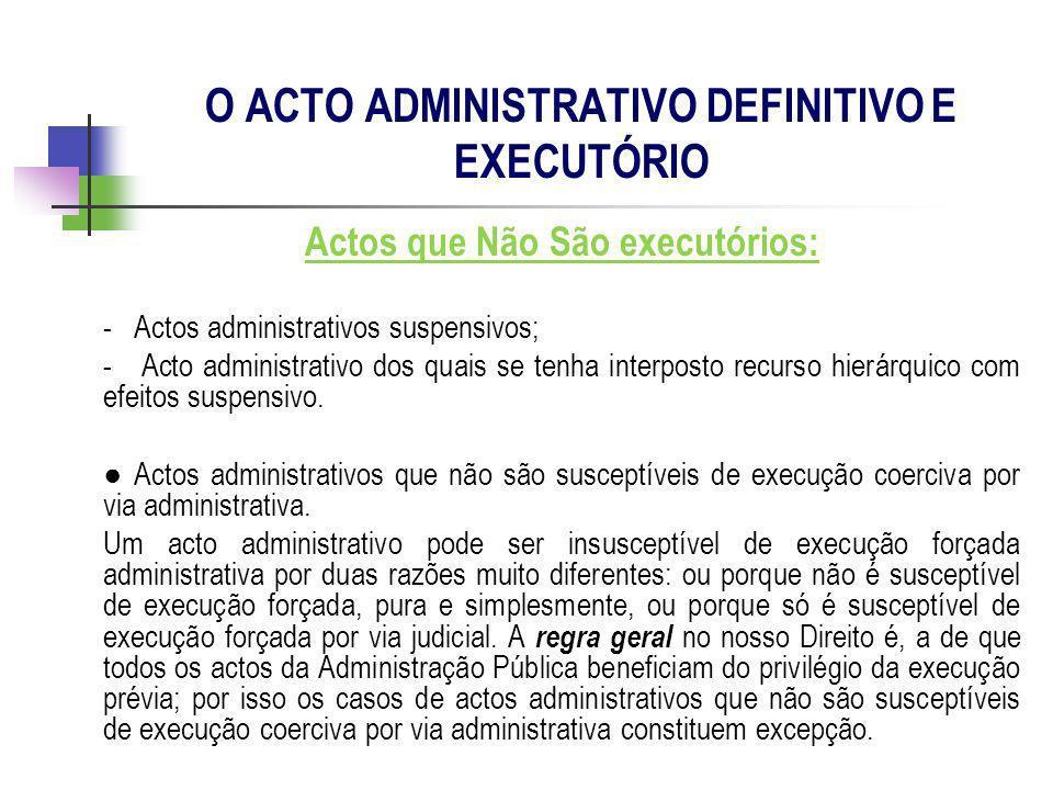 Actos que Não São executórios: - Actos administrativos suspensivos; - Acto administrativo dos quais se tenha interposto recurso hierárquico com efeito