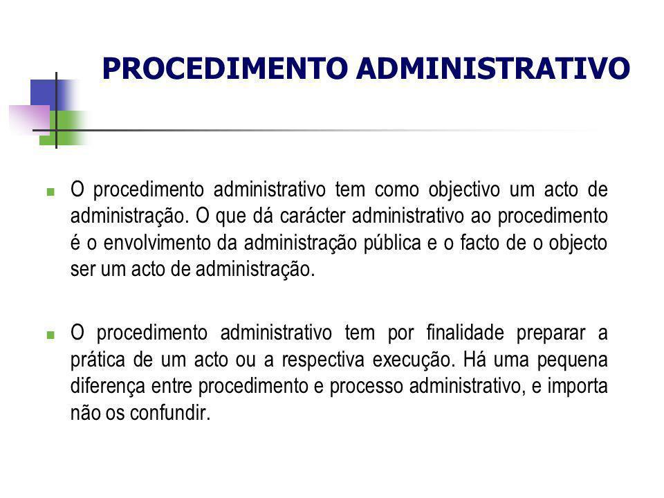 PROCEDIMENTO ADMINISTRATIVO O procedimento administrativo tem como objectivo um acto de administração. O que dá carácter administrativo ao procediment