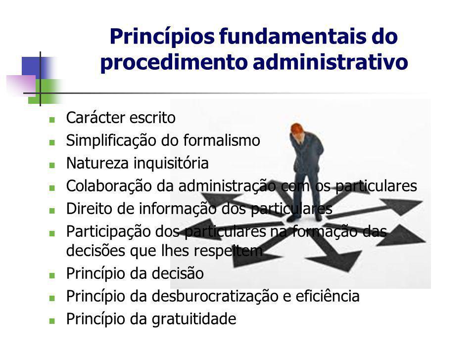 Princípios fundamentais do procedimento administrativo Carácter escrito Simplificação do formalismo Natureza inquisitória Colaboração da administração