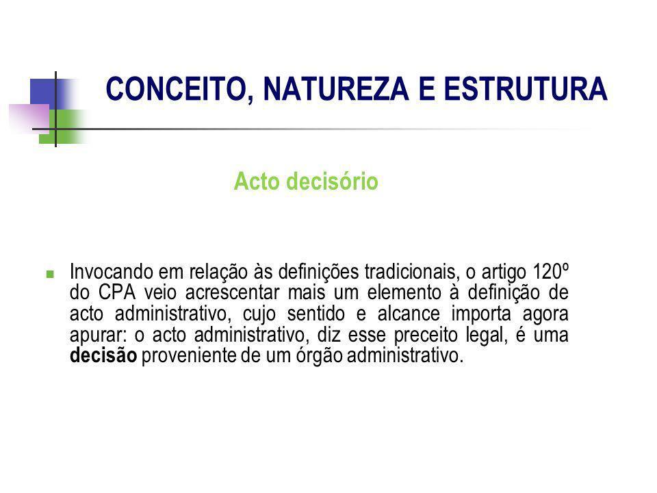 Acto decisório Invocando em relação às definições tradicionais, o artigo 120º do CPA veio acrescentar mais um elemento à definição de acto administrat