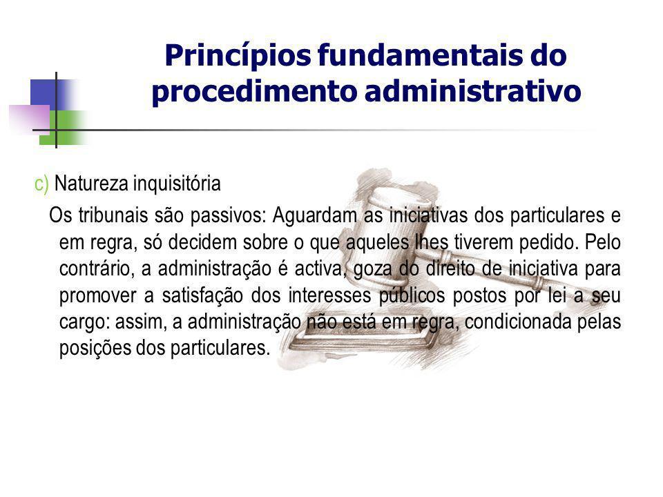 c) Natureza inquisitória Os tribunais são passivos: Aguardam as iniciativas dos particulares e em regra, só decidem sobre o que aqueles lhes tiverem p