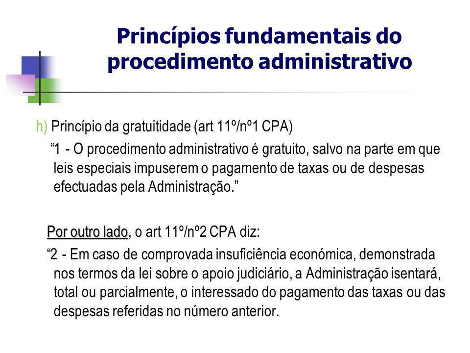 h) Princípio da gratuitidade (art 11º/nº1 CPA) 1 - O procedimento administrativo é gratuito, salvo na parte em que leis especiais impuserem o pagament
