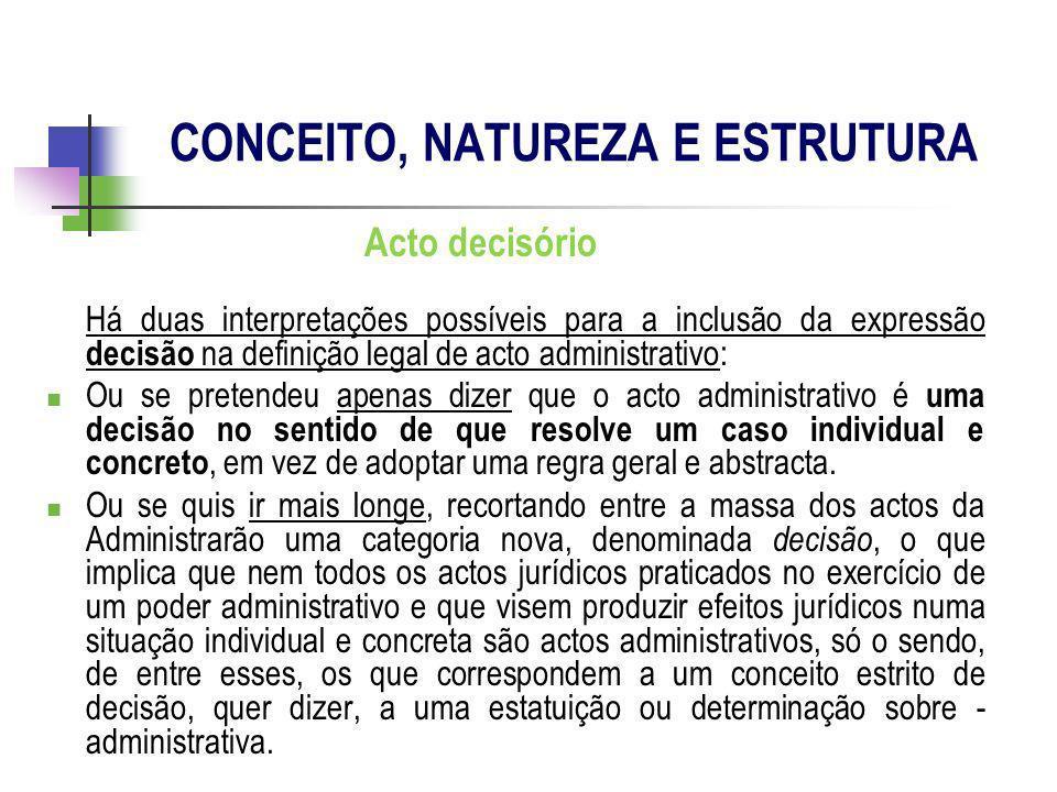 Acto decisório Há duas interpretações possíveis para a inclusão da expressão decisão na definição legal de acto administrativo: Ou se pretendeu apenas