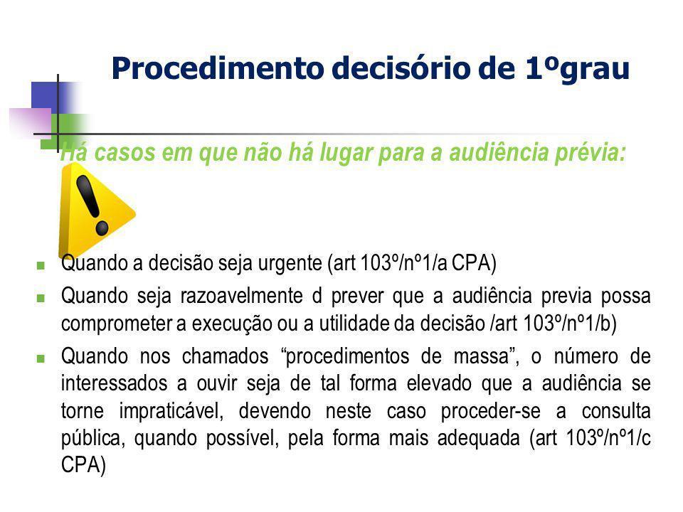 Há casos em que não há lugar para a audiência prévia: Quando a decisão seja urgente (art 103º/nº1/a CPA) Quando seja razoavelmente d prever que a audi