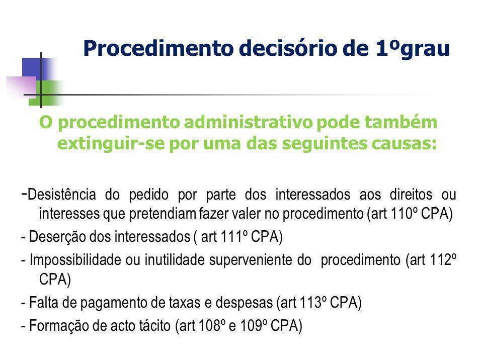 O procedimento administrativo pode também extinguir-se por uma das seguintes causas: - Desistência do pedido por parte dos interessados aos direitos o