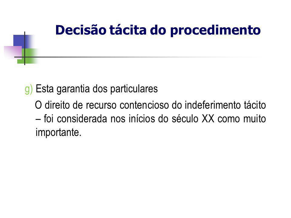 g) Esta garantia dos particulares O direito de recurso contencioso do indeferimento tácito – foi considerada nos inícios do século XX como muito impor