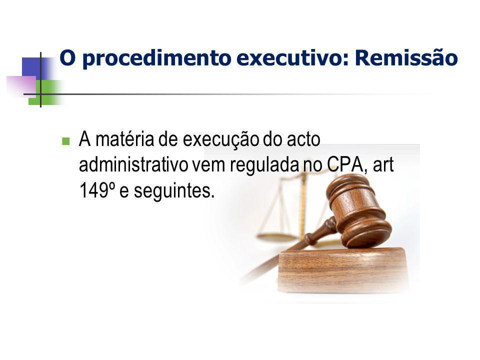 O procedimento executivo: Remissão A matéria de execução do acto administrativo vem regulada no CPA, art 149º e seguintes.