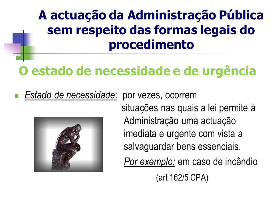 A actuação da Administração Pública sem respeito das formas legais do procedimento O estado de necessidade e de urgência Estado de necessidade : por v