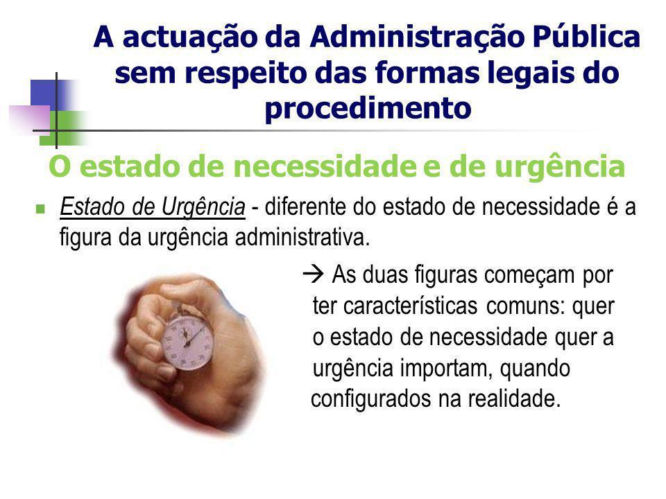 O estado de necessidade e de urgência Estado de Urgência - diferente do estado de necessidade é a figura da urgência administrativa. As duas figuras c