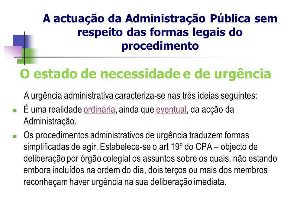 O estado de necessidade e de urgência A urgência administrativa caracteriza-se nas três ideias seguintes: É uma realidade ordinária, ainda que eventua