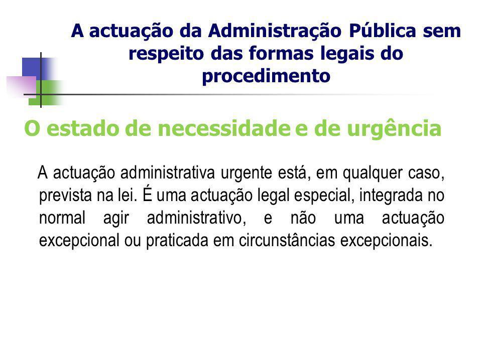 O estado de necessidade e de urgência A actuação administrativa urgente está, em qualquer caso, prevista na lei. É uma actuação legal especial, integr