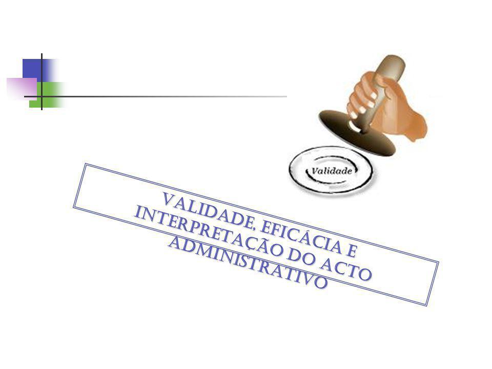 VALIDADE, EFICÁCIA E INTERPRETAÇÃO DO ACTO ADMINISTRATIVO