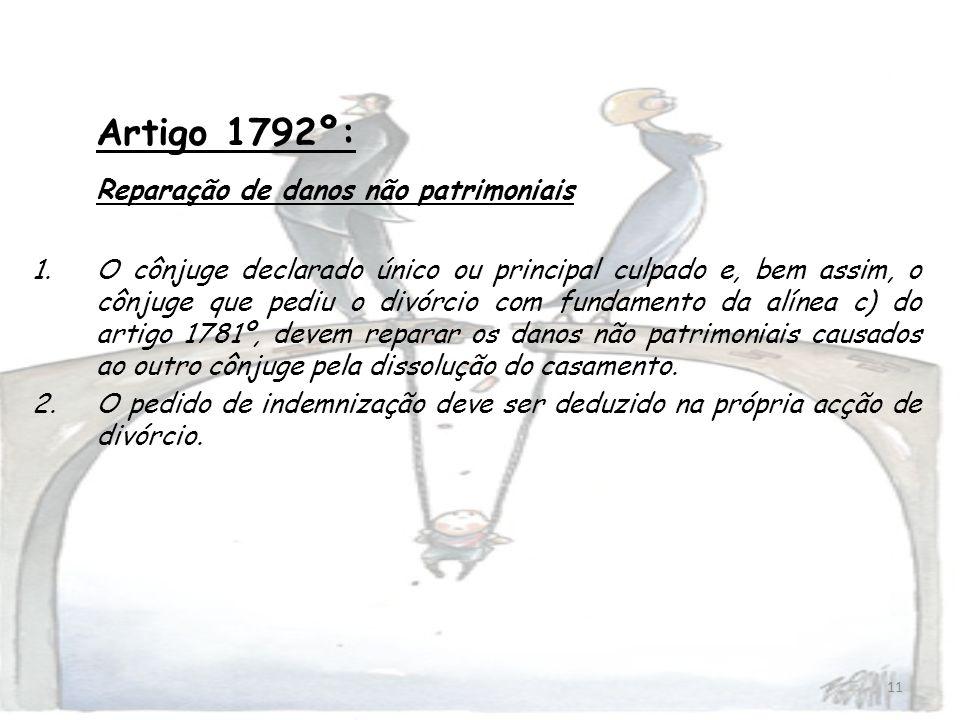 11 Artigo 1792º: Reparação de danos não patrimoniais 1.O cônjuge declarado único ou principal culpado e, bem assim, o cônjuge que pediu o divórcio com