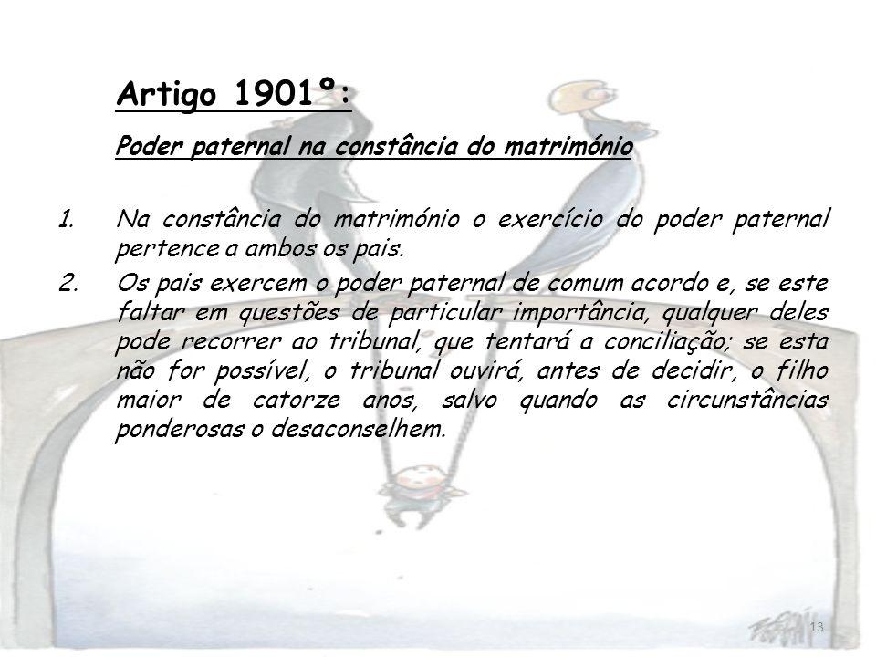 13 Artigo 1901º: Poder paternal na constância do matrimónio 1.Na constância do matrimónio o exercício do poder paternal pertence a ambos os pais. 2.Os