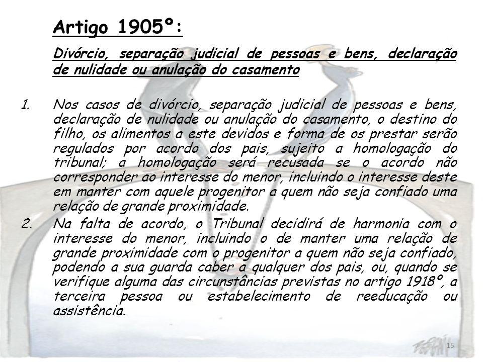 15 Artigo 1905º: Divórcio, separação judicial de pessoas e bens, declaração de nulidade ou anulação do casamento 1.Nos casos de divórcio, separação ju