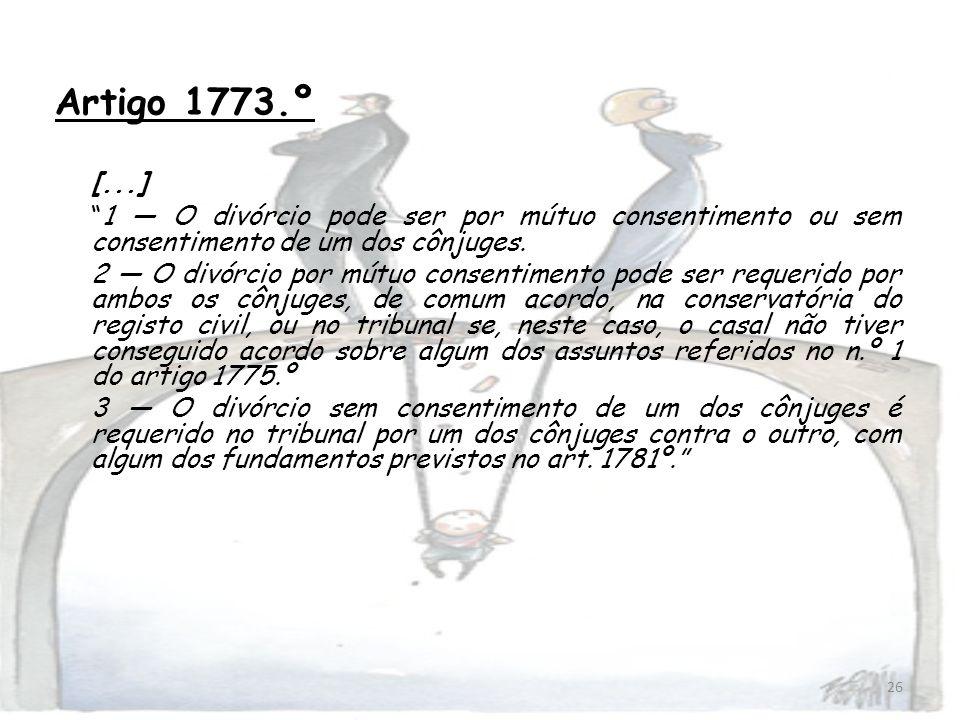26 Artigo 1773.º [...] 1 O divórcio pode ser por mútuo consentimento ou sem consentimento de um dos cônjuges. 2 O divórcio por mútuo consentimento pod