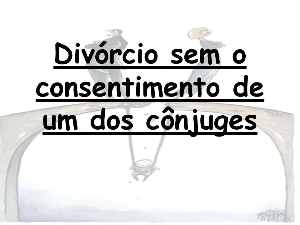 27 Divórcio sem o consentimento de um dos cônjuges