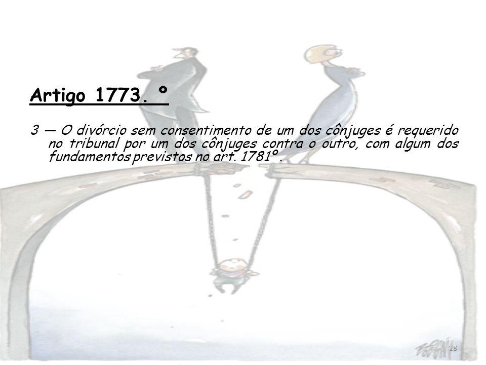 28 Artigo 1773. º 3 O divórcio sem consentimento de um dos cônjuges é requerido no tribunal por um dos cônjuges contra o outro, com algum dos fundamen