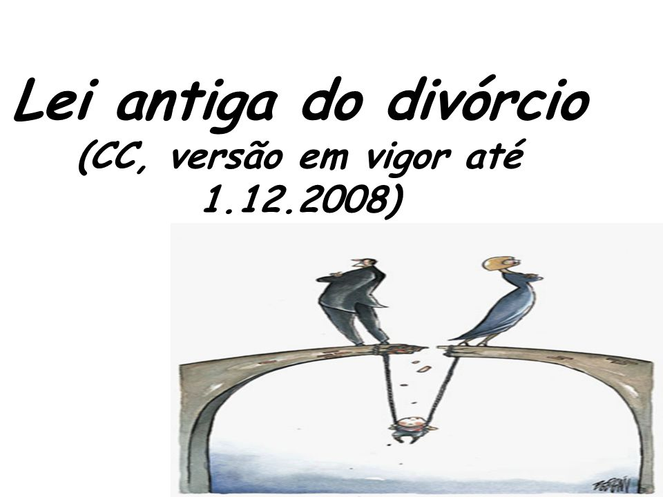3 Lei antiga do divórcio (CC, versão em vigor até 1.12.2008)