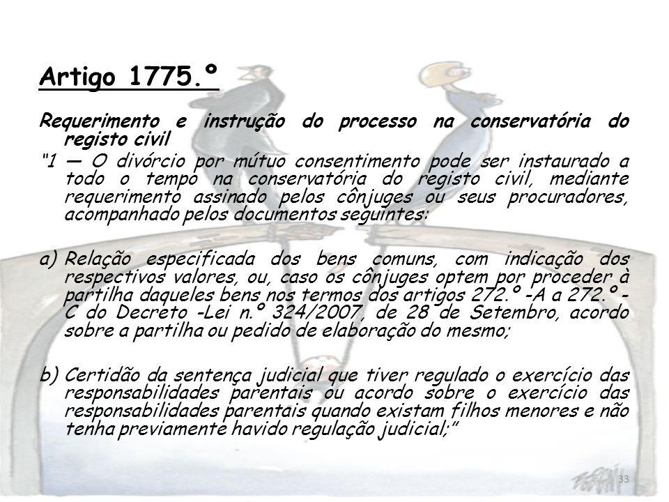 33 Artigo 1775.º Requerimento e instrução do processo na conservatória do registo civil 1 O divórcio por mútuo consentimento pode ser instaurado a tod