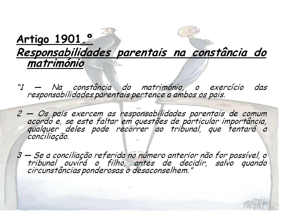 40 Artigo 1901.º Responsabilidades parentais na constância do matrimónio 1 Na constância do matrimónio, o exercício das responsabilidades parentais pe