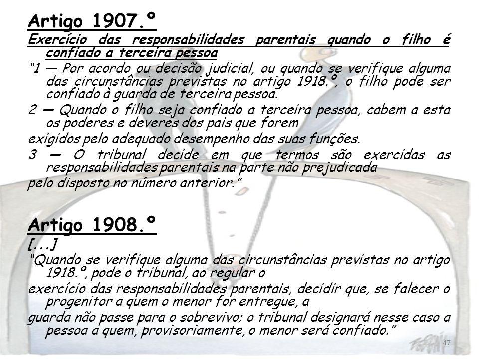 47 Artigo 1907.º Exercício das responsabilidades parentais quando o filho é confiado a terceira pessoa 1 Por acordo ou decisão judicial, ou quando se
