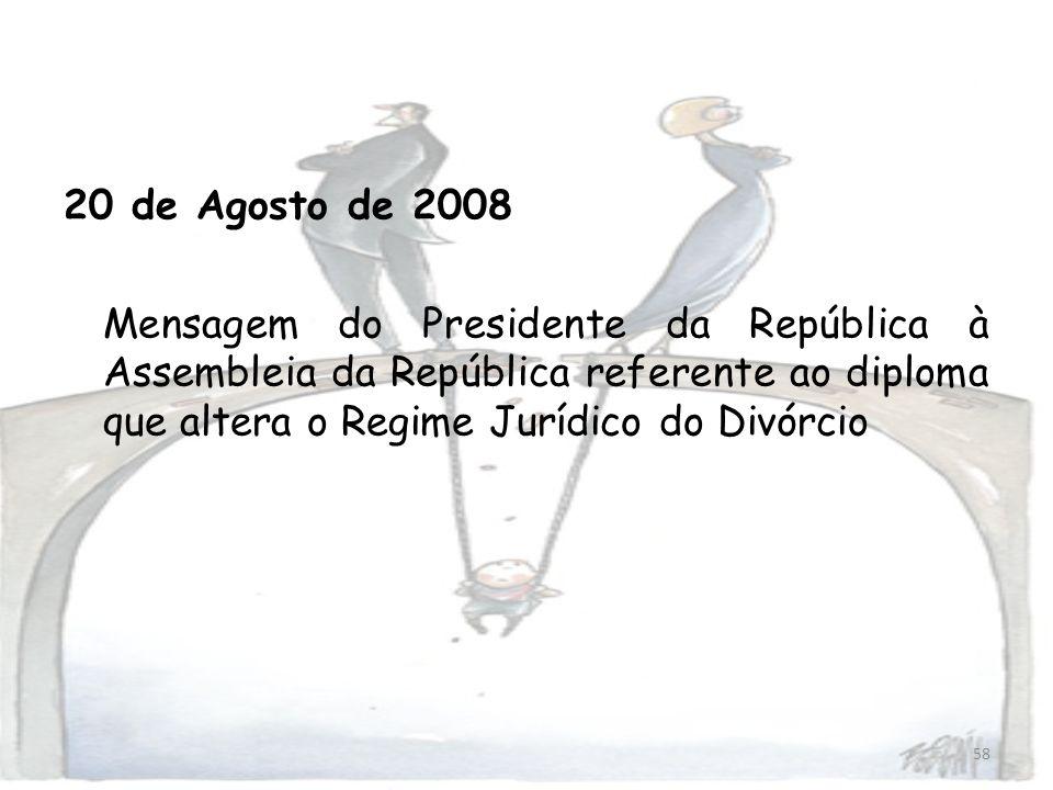 58 20 de Agosto de 2008 Mensagem do Presidente da República à Assembleia da República referente ao diploma que altera o Regime Jurídico do Divórcio