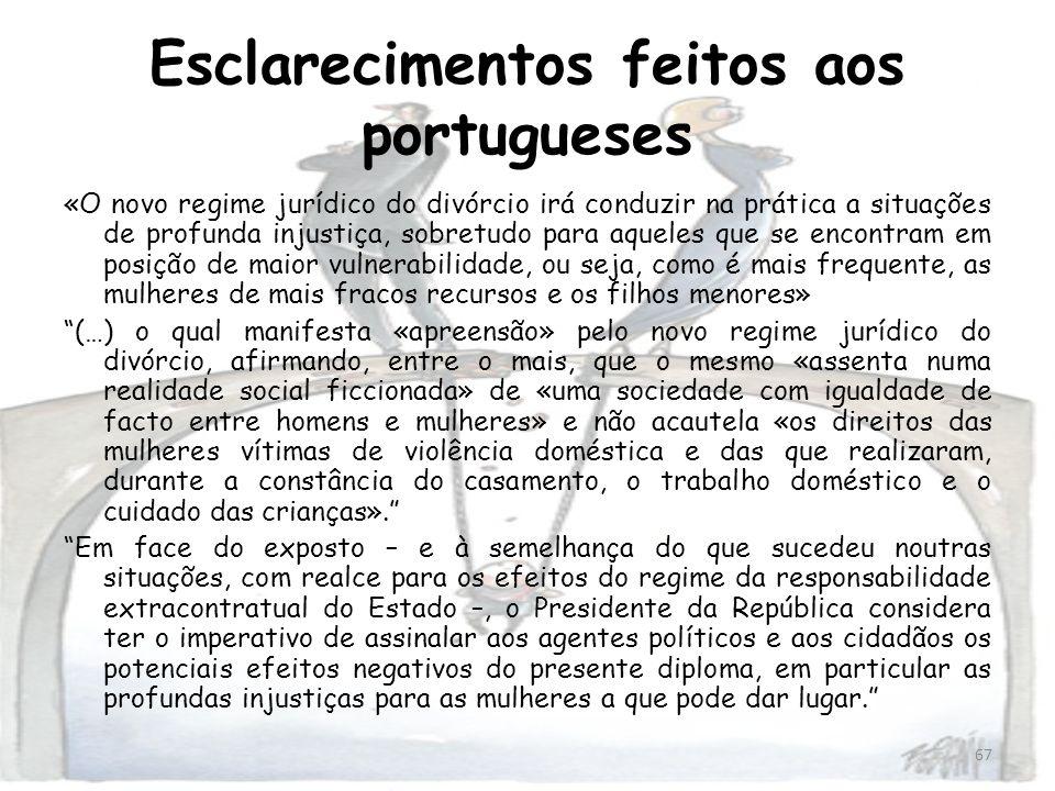 67 Esclarecimentos feitos aos portugueses «O novo regime jurídico do divórcio irá conduzir na prática a situações de profunda injustiça, sobretudo par