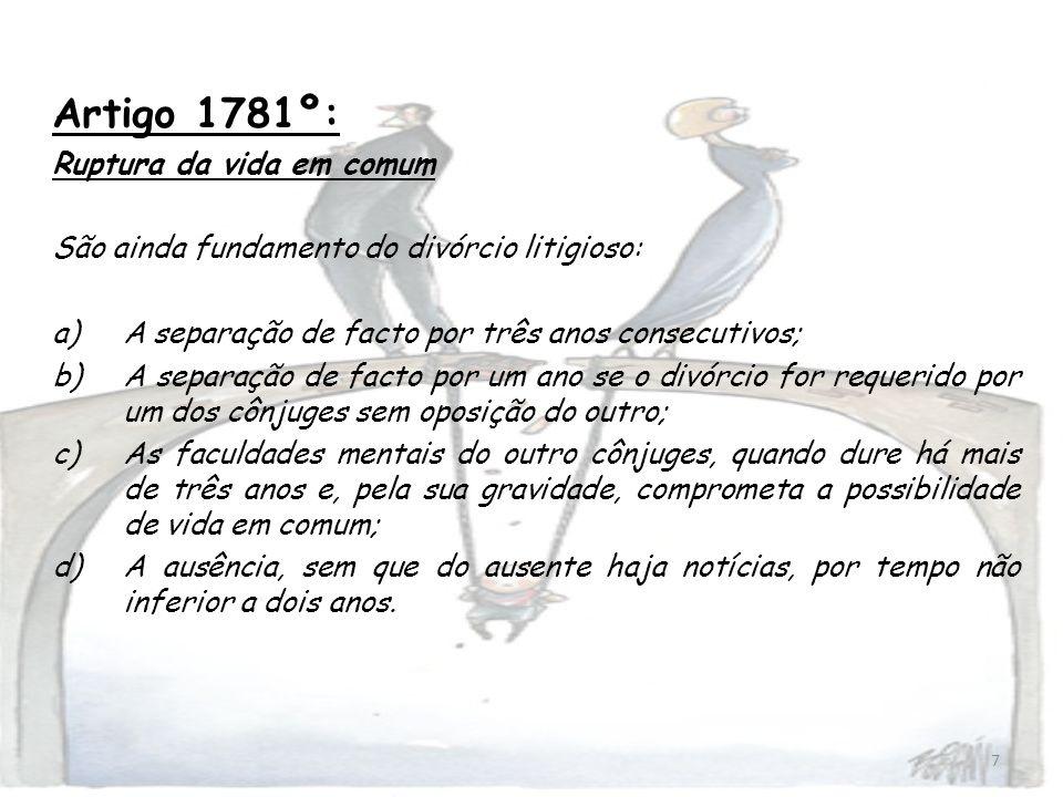 7 Artigo 1781º: Ruptura da vida em comum São ainda fundamento do divórcio litigioso: a)A separação de facto por três anos consecutivos; b)A separação