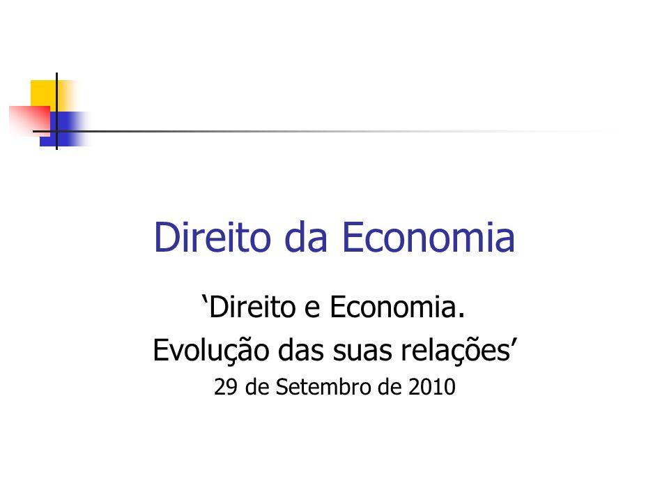 Direito da Economia Direito e Economia. Evolução das suas relações 29 de Setembro de 2010