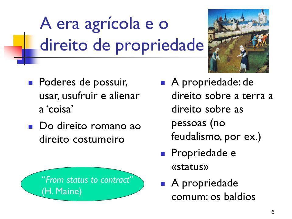 A era agrícola e o direito de propriedade Poderes de possuir, usar, usufruir e alienar a coisa Do direito romano ao direito costumeiro A propriedade: