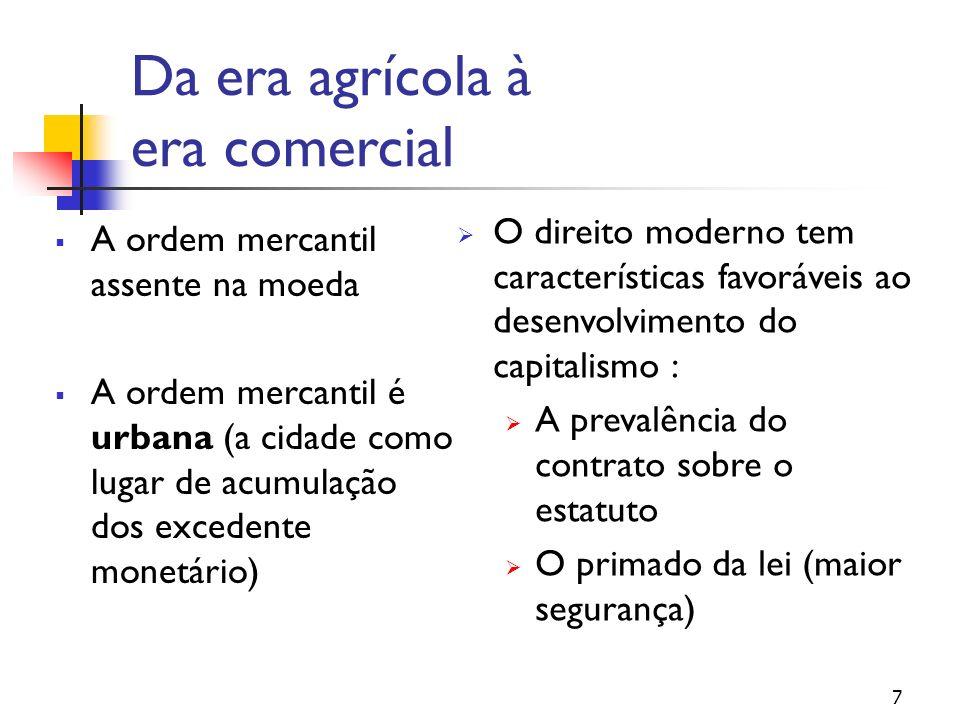 Da era agrícola à era comercial A ordem mercantil assente na moeda A ordem mercantil é urbana (a cidade como lugar de acumulação dos excedente monetár