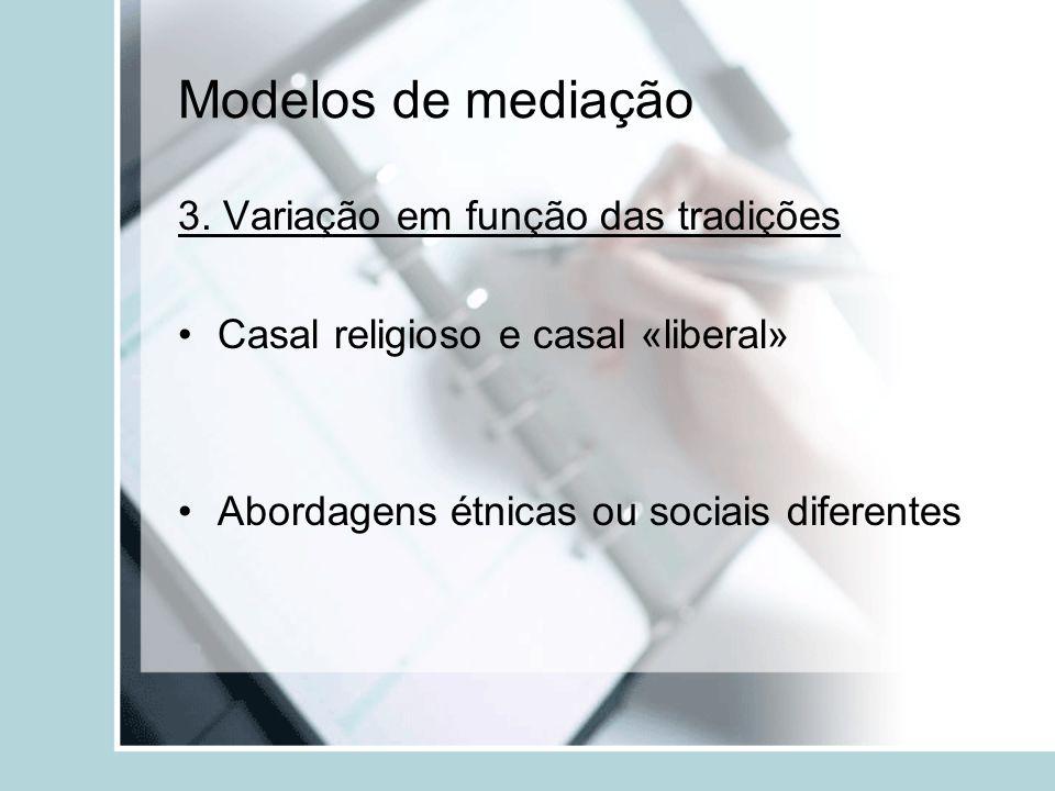 Modelos de mediação 3. Variação em função das tradições Casal religioso e casal «liberal» Abordagens étnicas ou sociais diferentes