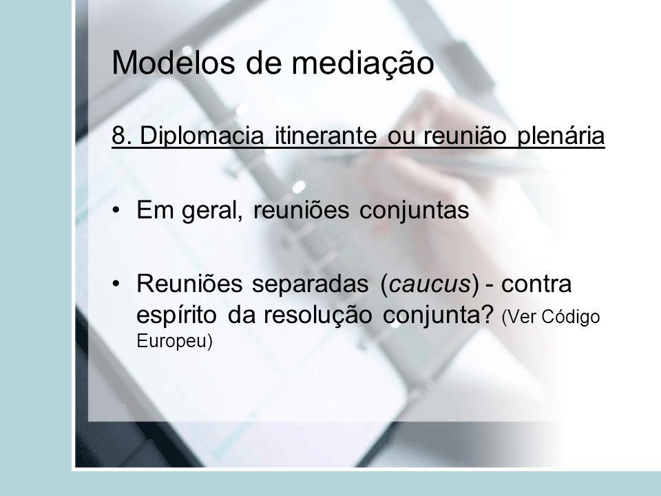 Modelos de mediação 8. Diplomacia itinerante ou reunião plenária Em geral, reuniões conjuntas Reuniões separadas (caucus) - contra espírito da resoluç