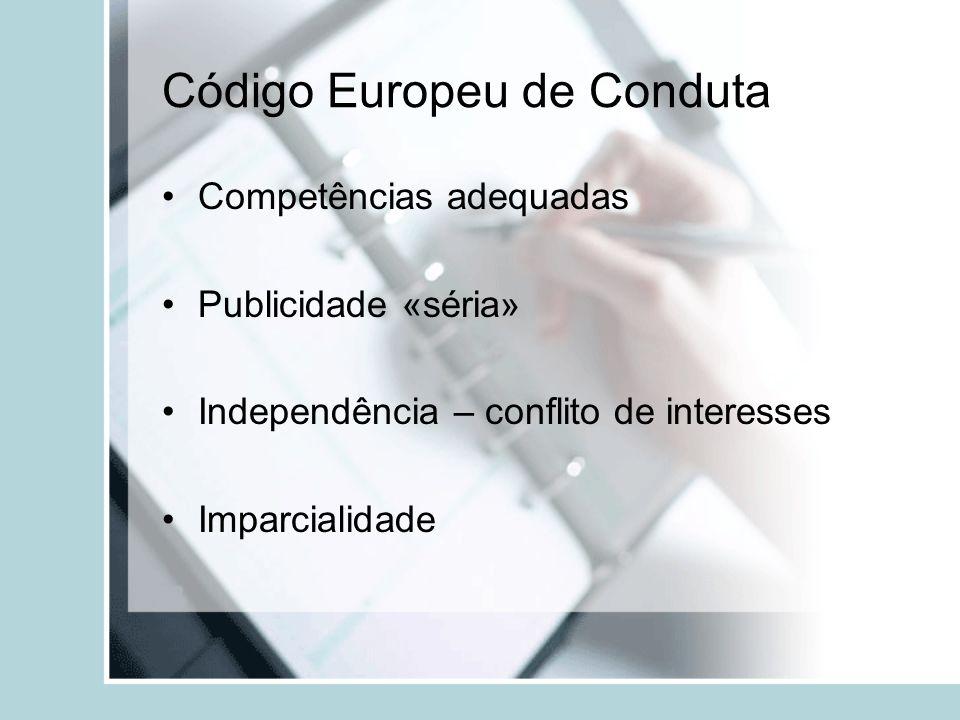Código Europeu de Conduta Competências adequadas Publicidade «séria» Independência – conflito de interesses Imparcialidade