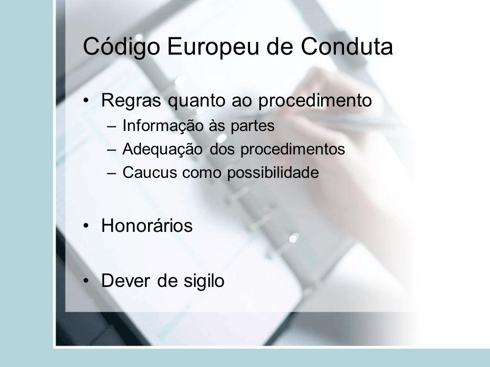 Código Europeu de Conduta Regras quanto ao procedimento –Informação às partes –Adequação dos procedimentos –Caucus como possibilidade Honorários Dever