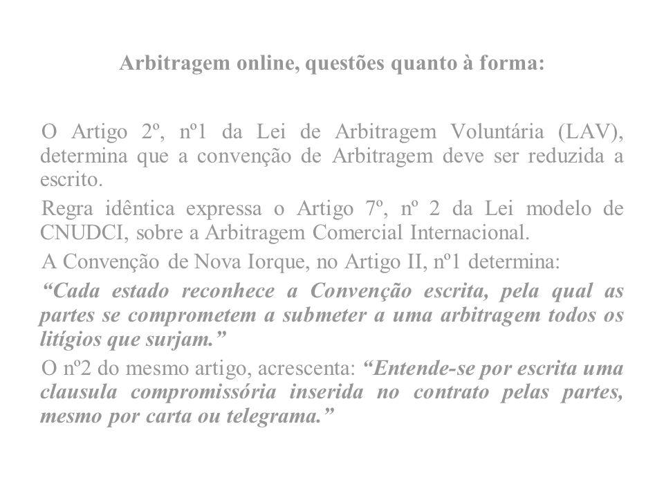 Arbitragem online, questões quanto à forma: O Artigo 2º, nº1 da Lei de Arbitragem Voluntária (LAV), determina que a convenção de Arbitragem deve ser reduzida a escrito.