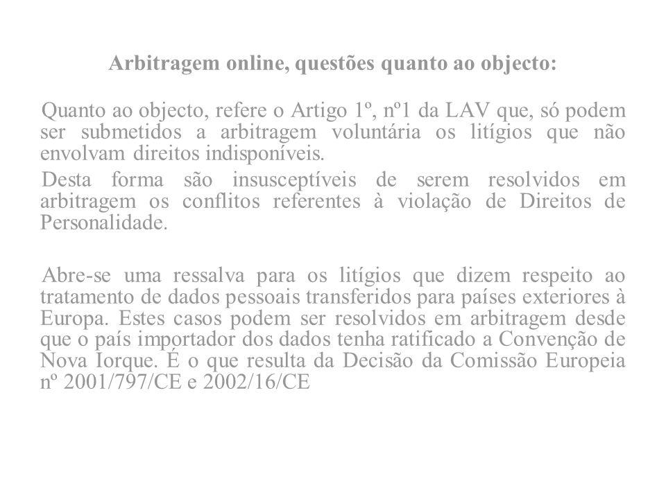Arbitragem online, questões quanto ao objecto: Quanto ao objecto, refere o Artigo 1º, nº1 da LAV que, só podem ser submetidos a arbitragem voluntária os litígios que não envolvam direitos indisponíveis.