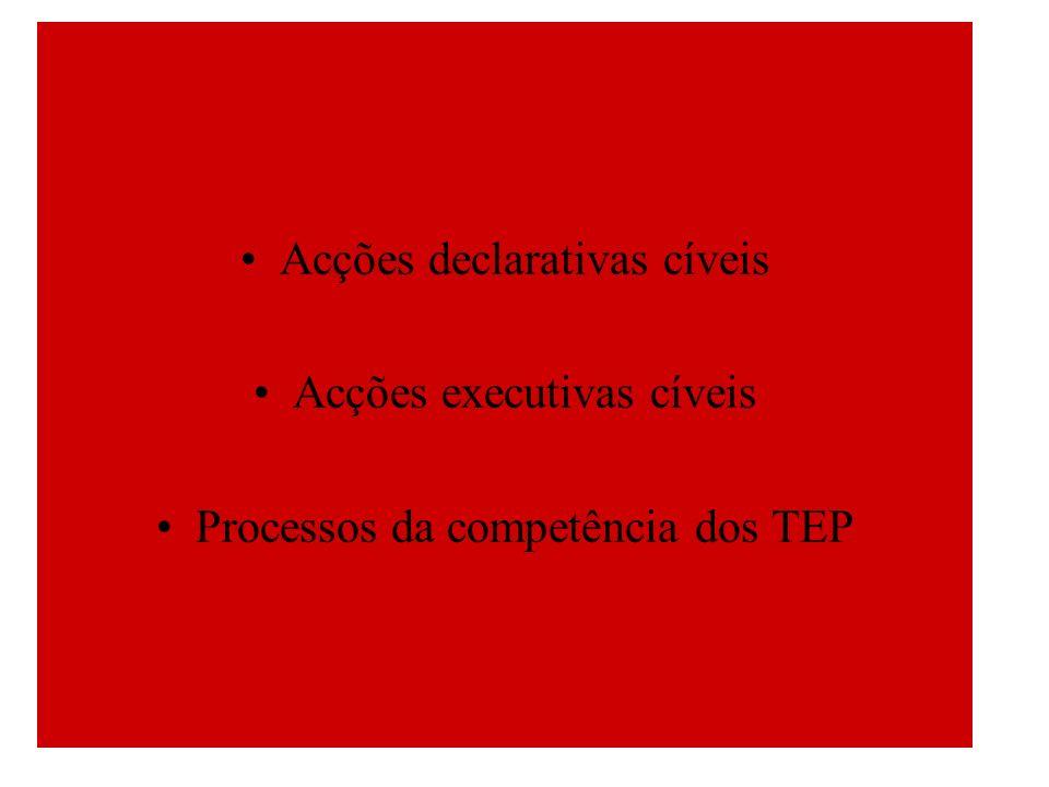 Acções declarativas cíveis Acções executivas cíveis Processos da competência dos TEP