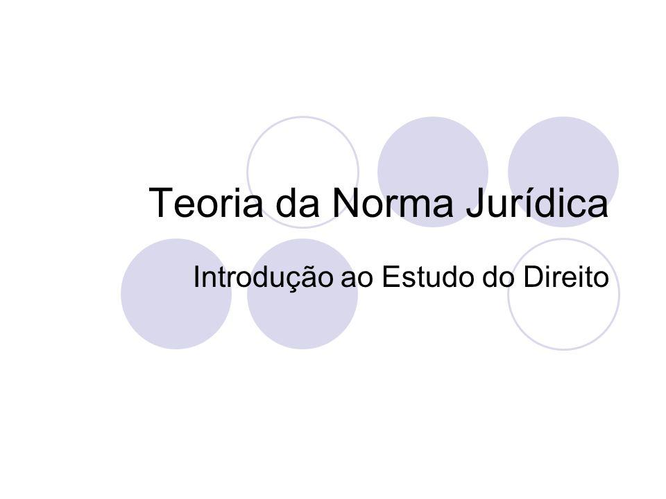 2 Teoria da Norma jurídica Estrutura e características Classificações Codificações e outras técnicas normativas
